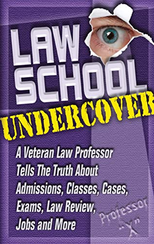 9781888960150: Law School Undercover: A Veteran Law Professor Tells the Truth About Admissions, Classes, Cases, Exams, Law Review, Jobs, and More