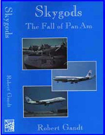 9781888962116: Skygods: The Fall of Pan Am