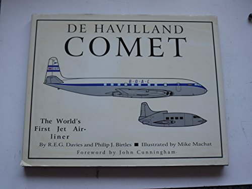 COMET - THE WORLD'S FIRST JET AIRLINER: Davies, R.E.G. And Philip J. Birtles And Mike Machat ...