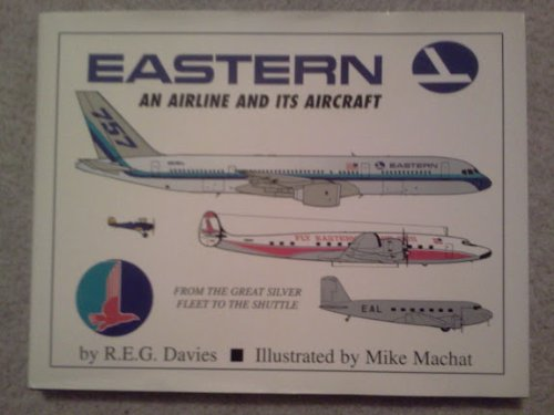 9781888962192: Eastern : An Airline and its Aircraft (From the Great Sliver Fleet to the Shuttle)