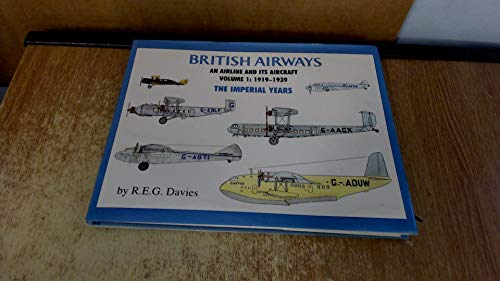 9781888962246: British Airways: An Airline and Its Aircraft, Volume 1: 1919-1939, The Imperial Years