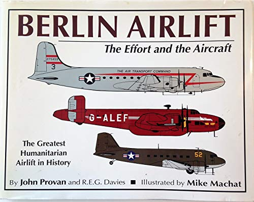 Berlin Airlift: The Effort and the Aircraft: R.E.G. Davies; John