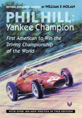 9781888978100: Phil Hill, Yankee Champion: First American to Win the Driving Championship of the World