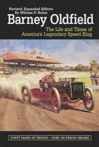 Barney Oldfield: The Life and Times of America's Legendary Speed King: Nolan, William F.