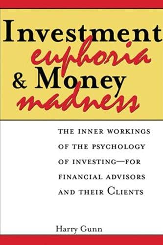 9781888998825: Investment Euphoria and Money Madness: The Inner Workings of the Psychology of Investing – for Financial Advisors and their Clients