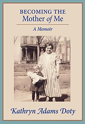 Becoming the Mother of Me: A Memoir: Kathryn Adams Doty