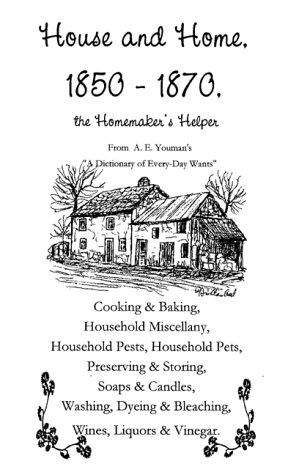 9781889023014: House and Home 1850-1870: The Homemaker's Helper (Dictionary of Every-Day Wants Series)