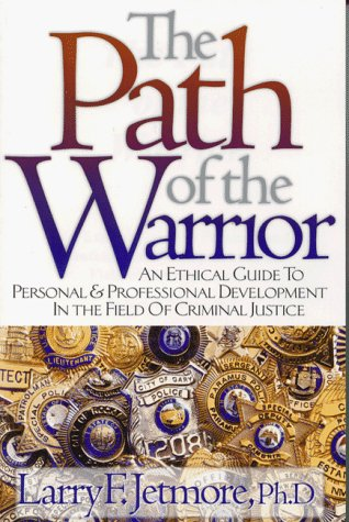 9781889031057: The Path of the Warrior: An Ethical Guide to Personal and Professional Development in the Field of Criminal Justice
