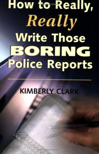 9781889031415: How to Really, Really Write Those Boring Police Reports