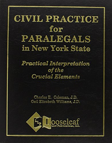 Civil Practice For Paralegals In New York State: Practical Interpretation Of The Crucial Elements: ...