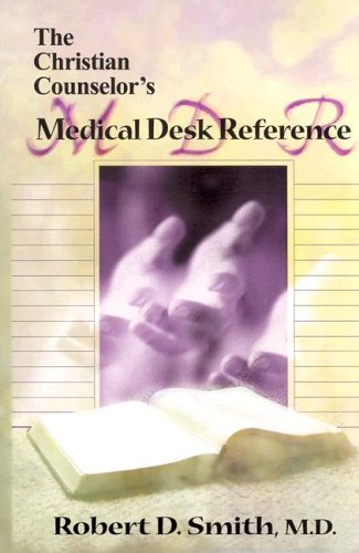 The Christian Counselor's Medical Desk Reference: Smith, Robert