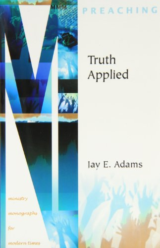 Truth Applied (Ministry Monographs for Modern Times): Adams, Jay Edward
