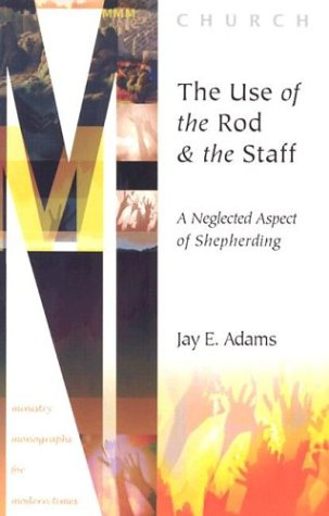 9781889032412: The Use of the Rod and Staff: A Neglected Aspect of Shepherding (Ministry Monographs for Modern Times)
