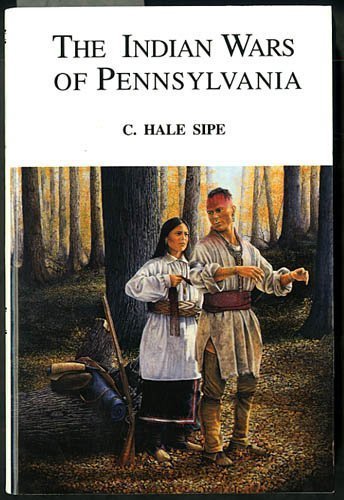 The Indian Wars of Pennsylvania: Sipe, C. Hale