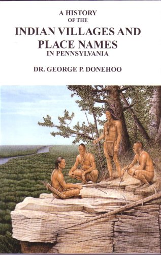 9781889037110: A History of the Indian Villages and Place Names in Pennsylvania