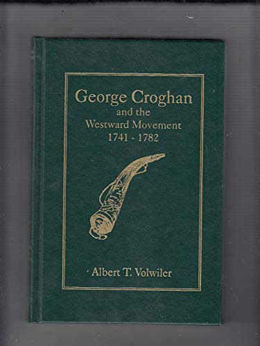9781889037226: George Croghan and the Westward Movement 1741-1782