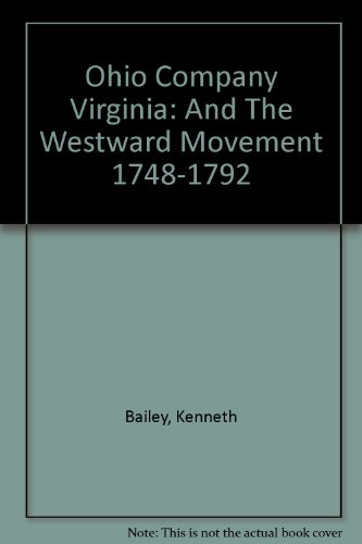 Ohio Company Virginia: And The Westward Movement 1748-1792 (1889037257) by Kenneth Bailey