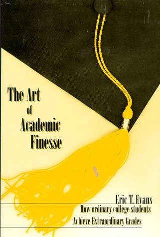 9781889057095: The Art of Academic Finesse: How Ordinary Students Achieve Extraordinary Grades