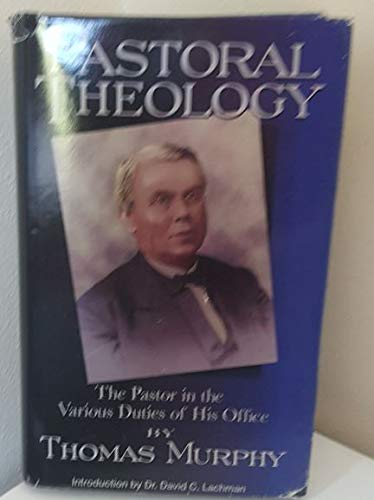 Pastoral Theology: The Pastor in the Various Duties of his Office: Thomas Murphy
