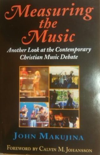 Measuring the Music : Another Look at the Contemporary Christian Music Debate {SECOND EDITION}: ...