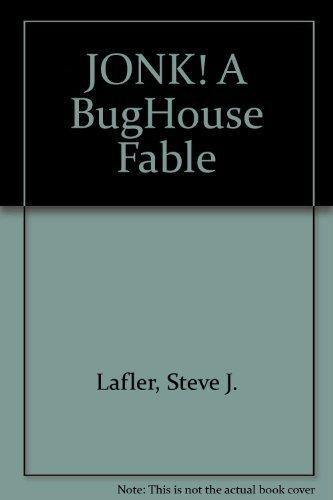 JONK! A BugHouse Fable: Lafler, Steve