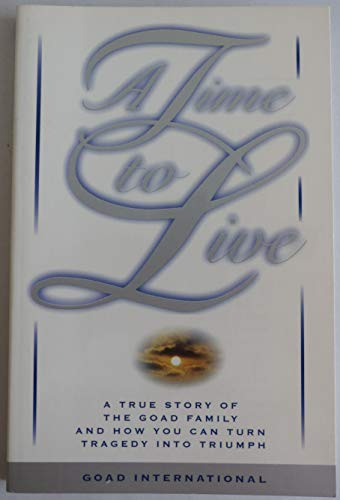 9781889075013: A Time To Live - The Story of the Goad Family