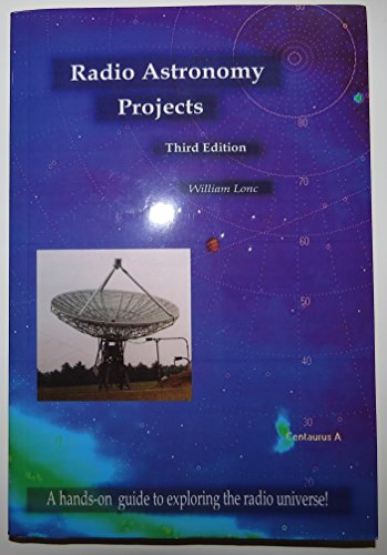 Radio Astronomy Projects: A Hands-On Guide to Exploring the Radio Universe (Third Edition, 2006): ...