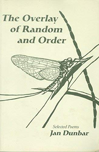 The Overlay of Random and Order: Selected Poems: Jan Dunbar
