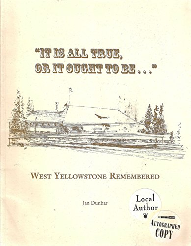 9781889087085: It is all true, or it ought to be: West Yellowstone remembered