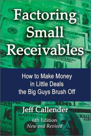 Factoring Small Receivables: How to Make Money in Little Deals the Big Guys Brush Off: Jeff ...