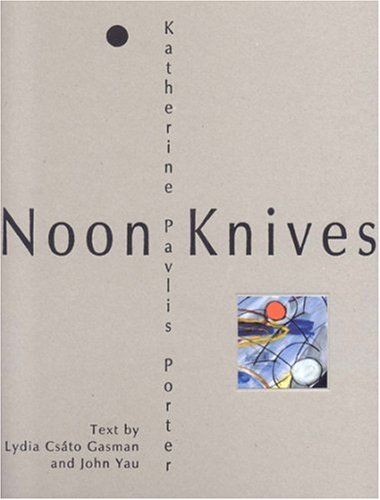 Noon Knives: Recent Paintings and Collages by: Gasman, Lydia C.