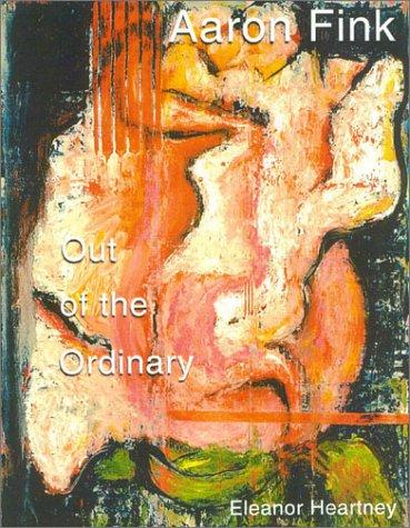Aaron Fink: Out of the Ordinary: Fink, Aaron; Eleanor Heartney