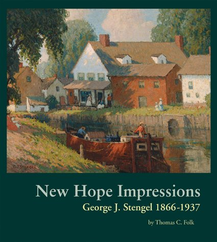 New Hope Impressions: George J. Stengel 1866-1937: Thomas C. Folk