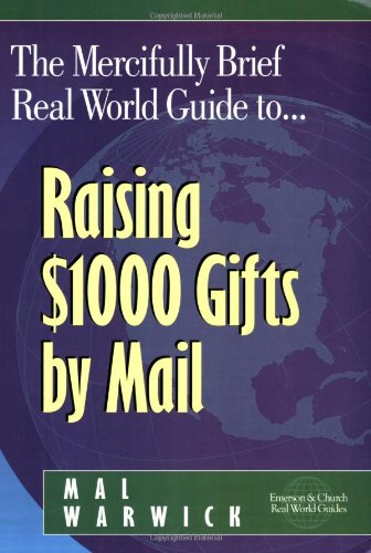 9781889102092: The Mercifully Brief, Real World Guide to Raising $1,000 Gifts By Mail