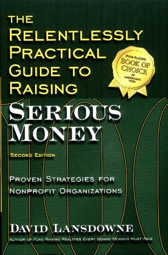 9781889102191: The Relentlessly Practical Guide to Raising Serious Money: Proven Strategies for Nonprofit Organizations