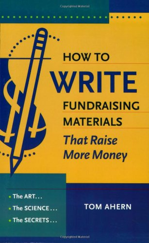 How to Write Fundraising Materials That Raise: Ahern, Tom