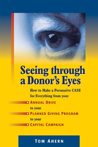 9781889102344: Seeing Through a Donor's Eyes: How to Make a Persuasive Case for Everything from Your Annual Drive to Your Planned Giving Program to Your Capital Campaign