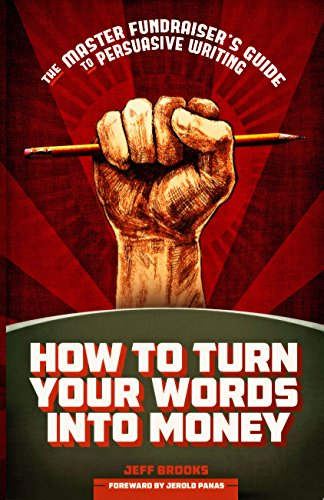 How to Turn Your Words Into Money: The Master Fundraiser's Guide to Persuasive Writing: Jeff ...