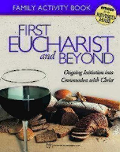 First Eucharist and Beyond Family Activity Book: Ongoing Initiation into Communion with Christ, ...