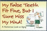 9781889116075: My False Teeth Fit Fine, but I Sure Miss My Mind!: A Humorous Look at Aging