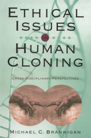 9781889119113: Ethical Issues in Human Cloning: Cross-Disciplinary Perspectives