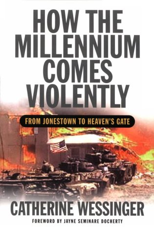 How the Millennium Comes Violently: From Jonestown to Heaven's Gate: Wessinger, Catherine
