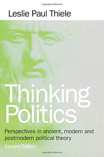 Thinking Politics: Perspectives In Ancient, Modern, and Postmodern Political Theory, 2nd Edition
