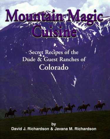 Mountain Magic Cuisine: Secret Recipes of the Dude & Guest Ranches of Colorado (1889120111) by David J. Richardson; Javana M. Richardson