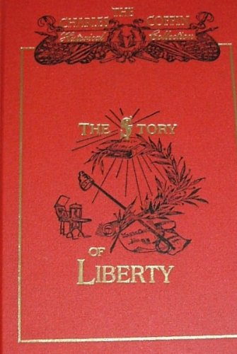 9781889128672: The Story of Liberty 1250-1610 AD The Story of How God Birthed Liberty (The Charles Coffin Historical Collection, Book 1)