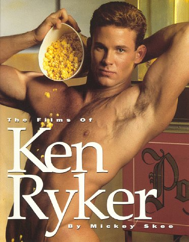 9781889138084: The Films of Ken Ryker: A Tribute to the Gay Porn Superstar