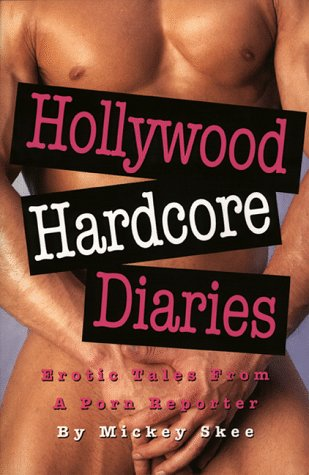 Hollywood Hardcore Diaries: Erotic Tales from a: Skee, Mickey