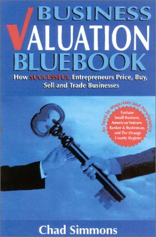 Business Valuation Bluebook: How Successful Entrepreneurs Price,: Simmons, Chad