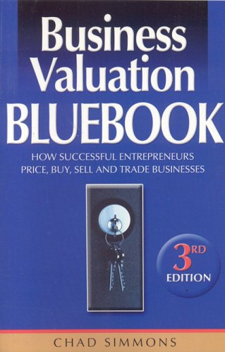 Business Valuation Bluebook: How Successful Entrepreneurs Price,: Chad Simmons