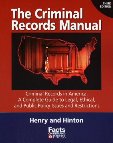 The Criminal Records Manual, 3rd Edition: Criminal Records in America: A Complete Guide to Legal, ...